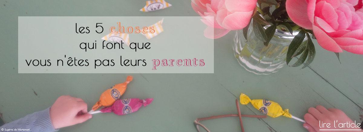 5 choses qui font que vous n'êtes pas leurs parents