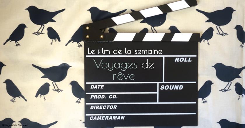 Cinéma : « Voyages de rêve »