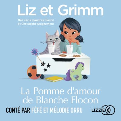 Liz et Grimm 6 - La Pomme d'amour de Blanche Flocon